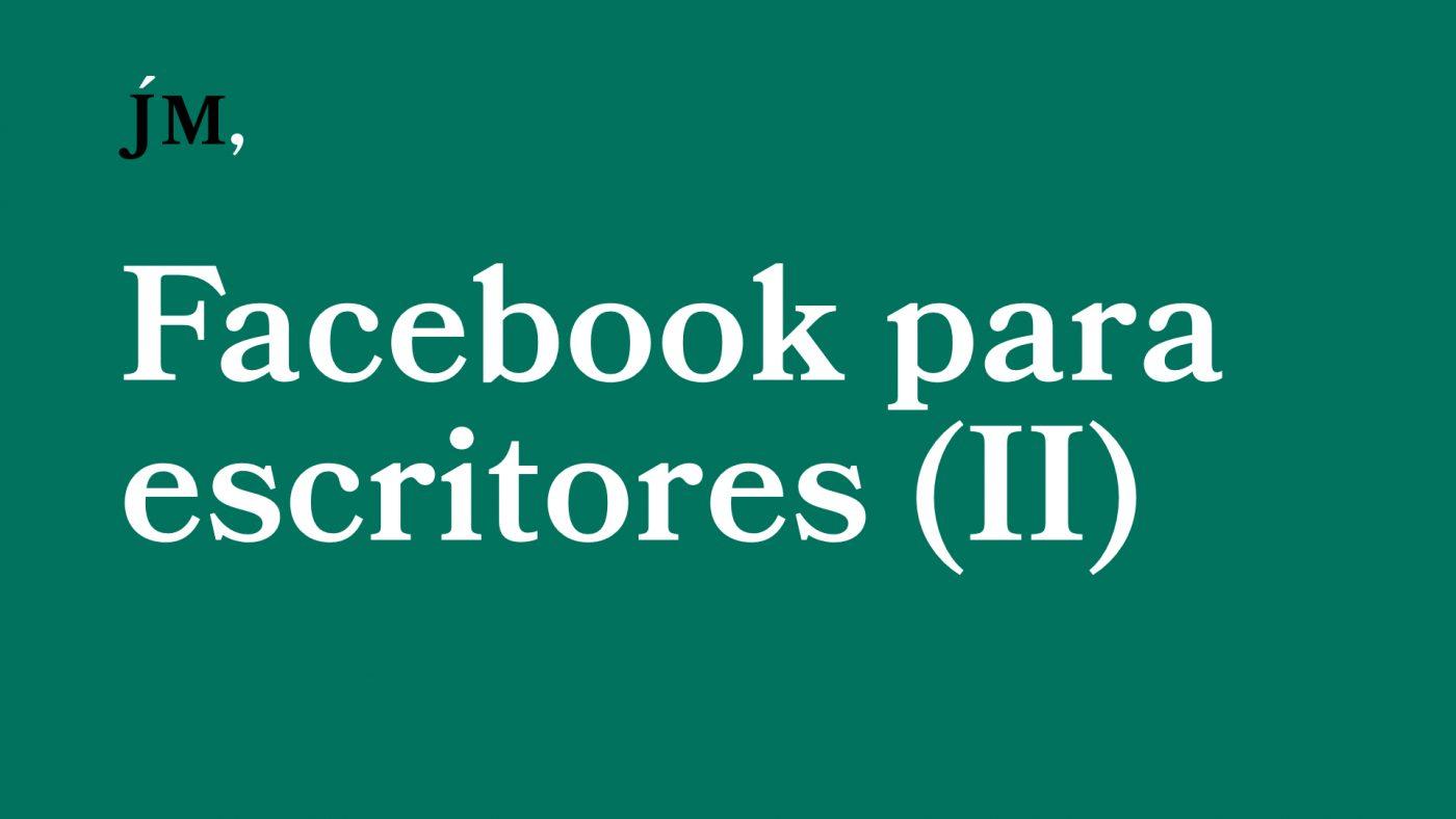 Facebook para escritores (II) Javier Miró