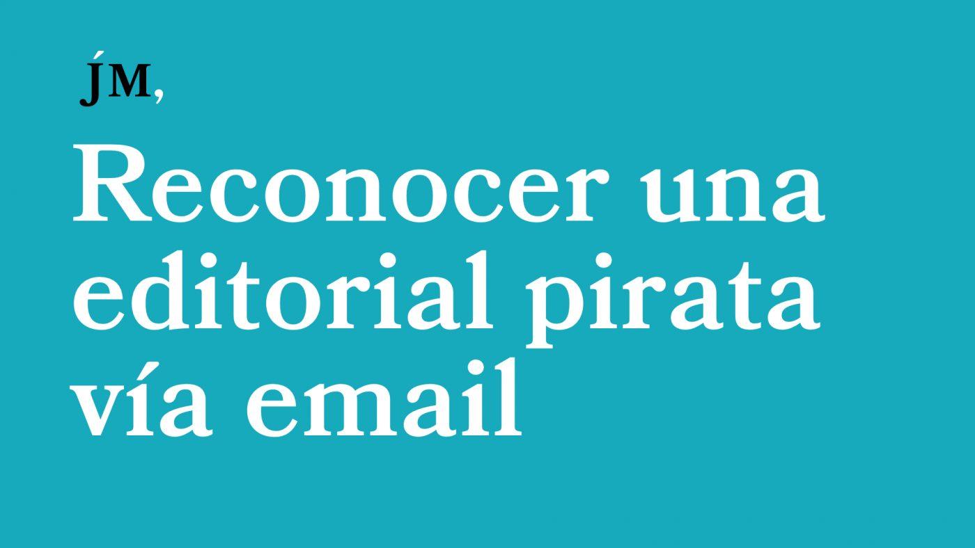 Cómo reconocer una editorial pirata vía email Javier Miró