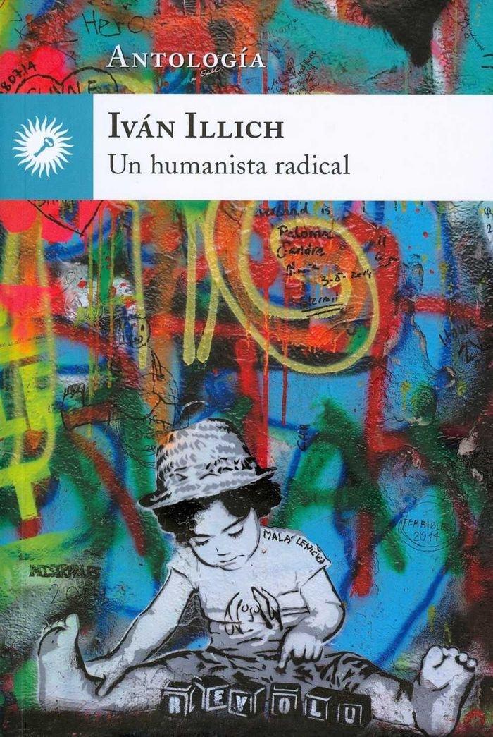 Un humanista radical Iván Illich Javier Miró
