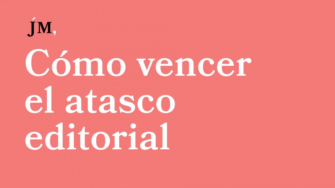 Cómo vencer el atasco editorial. Javier Miró
