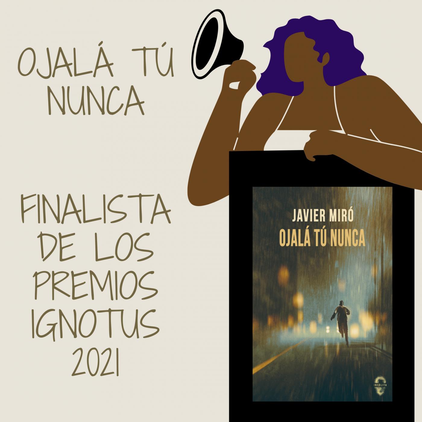 Ojalá tú nunca finalista de los Premios Ignotus 2021. Javier Miró